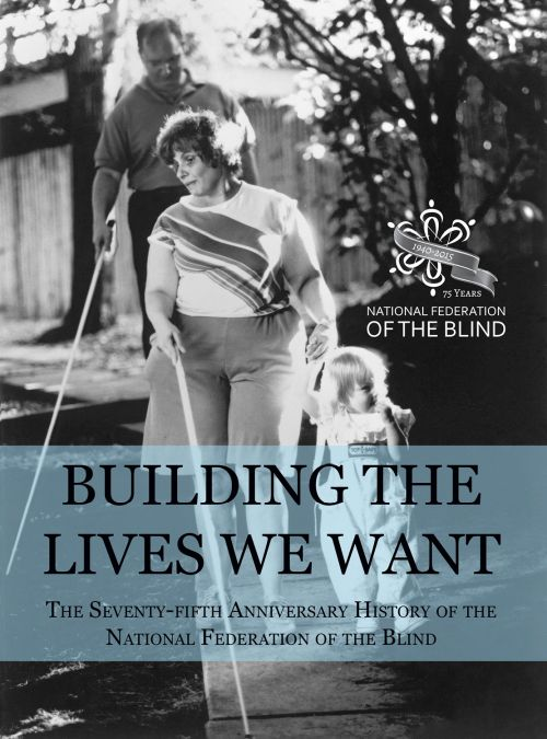 "Cover of ""Building the Lives We Want: The Seventy-Fifth Anniversary History of the National Federation of the Blind."""