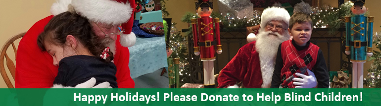 Left: A young blind girl hugs Santa. Right: A blind boy poses with Santa. Happy Holidays! Please Donate to Help Blind Children!