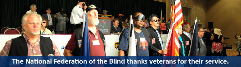 The National Federation of the Blind thanks veterans for their service. A group of blind veterans present the colors at our 2017 National Convention.